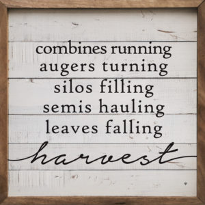 Farm Sign- Combines Running, Augers Turning, Silos Filling, Semis Hauling, Leaves Falling, Harvest