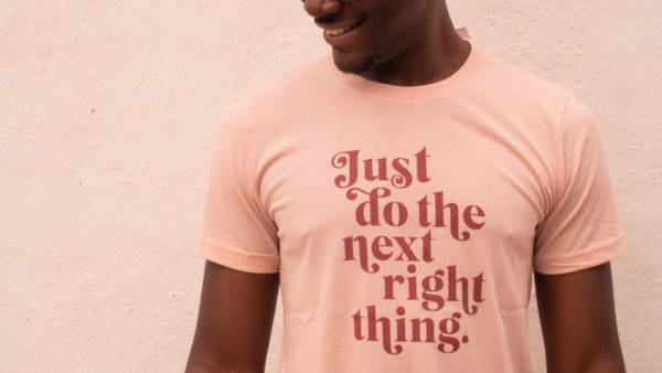 """""""Just Do The Next Right Thing"""" Unisex Tee"""
