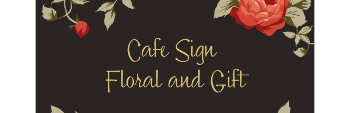 Cafe Sign Floral and Gift