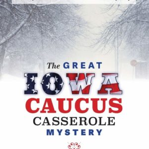 The Great Iowa Caucus Casserole Mystery on shopiowa.com