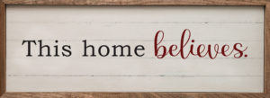 This Home Believes - Kendrick Home Wood Sign