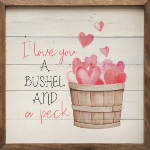Bushel and a Peck - Kendrick Home Wood Sign