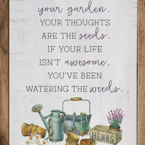 Your life is Your Garden- Kendrick Home Wood Sign