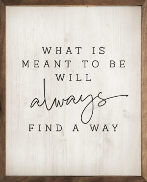 What is Meant to Be - Kendrick Home Wood Sign