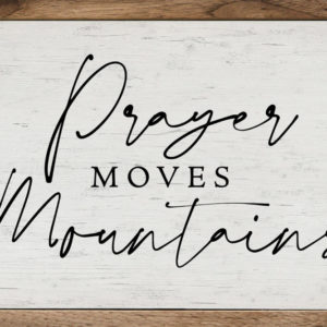 Prayer Moves Mountains- Kendrick Home Wood Sign