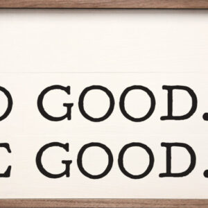 Do Good. Be Good. – Kendrick Home Wood Sign