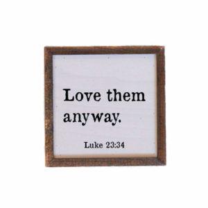 6×6 Love Them Anyway Luke 23:34