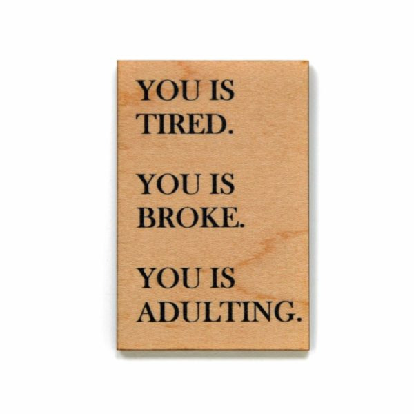 Funny Magnet – You Is Tired. You Is Broke. You Is Adulting