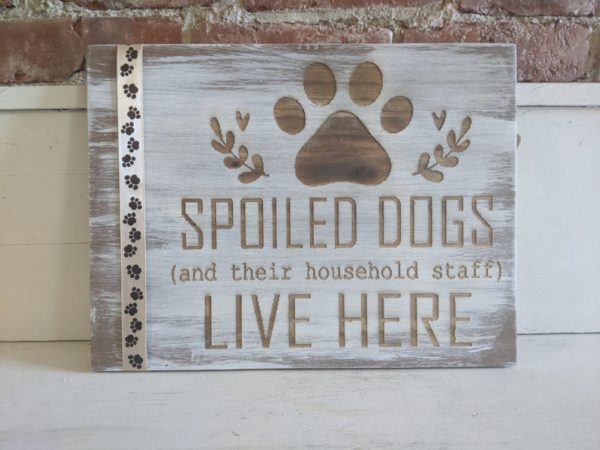 Spoiled Dogs Distressed Laser Engraved Sign