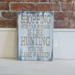 """Shopping/Hunting/Game Warden"" Distressed Laser Engraved Sign"