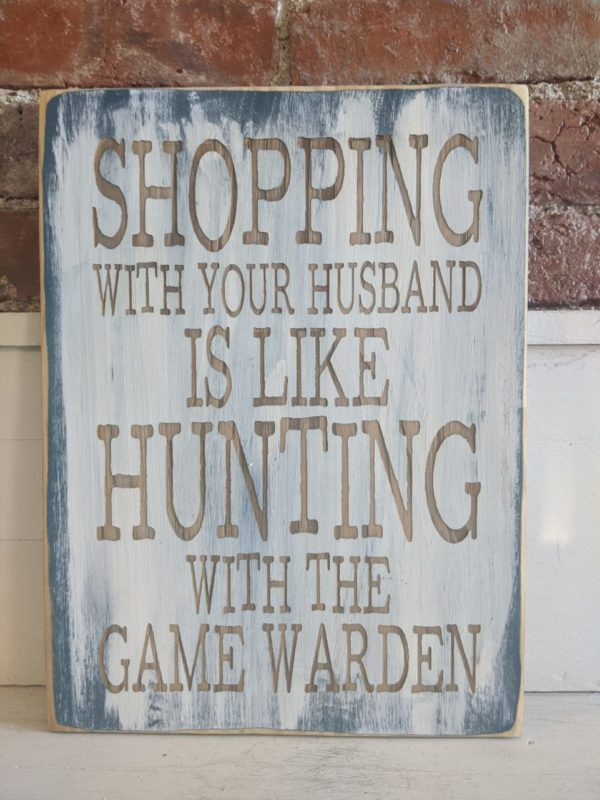 """""""Shopping/Hunting/Game Warden"""" Distressed Laser Engraved Sign"""