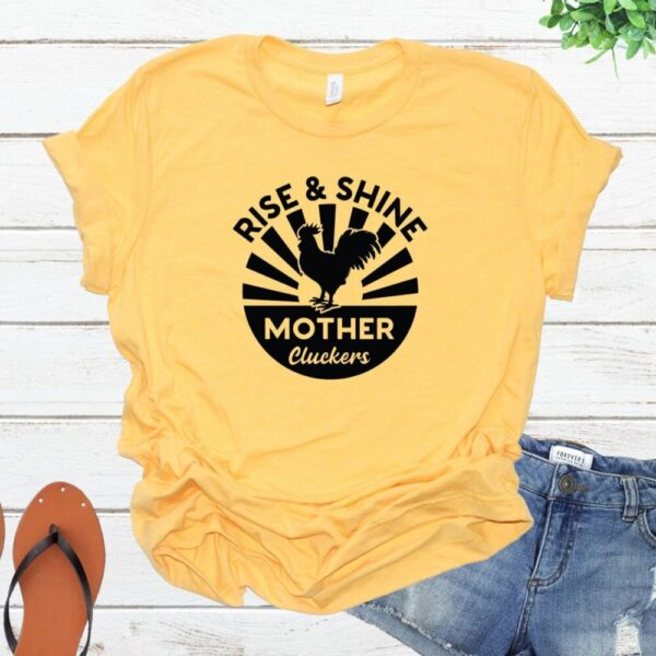 Rise and Shine Mother Clukers Tee