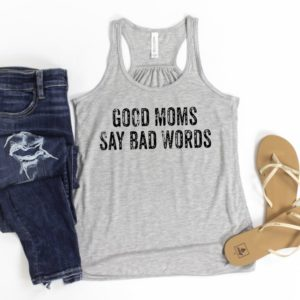 Good Moms Say Bad Words Tank and Tee