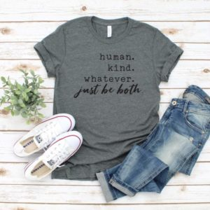 Human Kind Whatever Just Be Both Tee