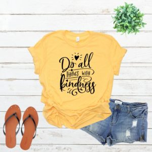 Do All Things With Kindness Tee