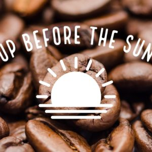 Up Before The Sun – Light Roast Breakfast Blend Coffee