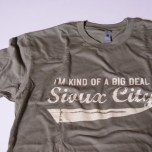 I'm Kind of a Big Deal in Sioux City T-shirt