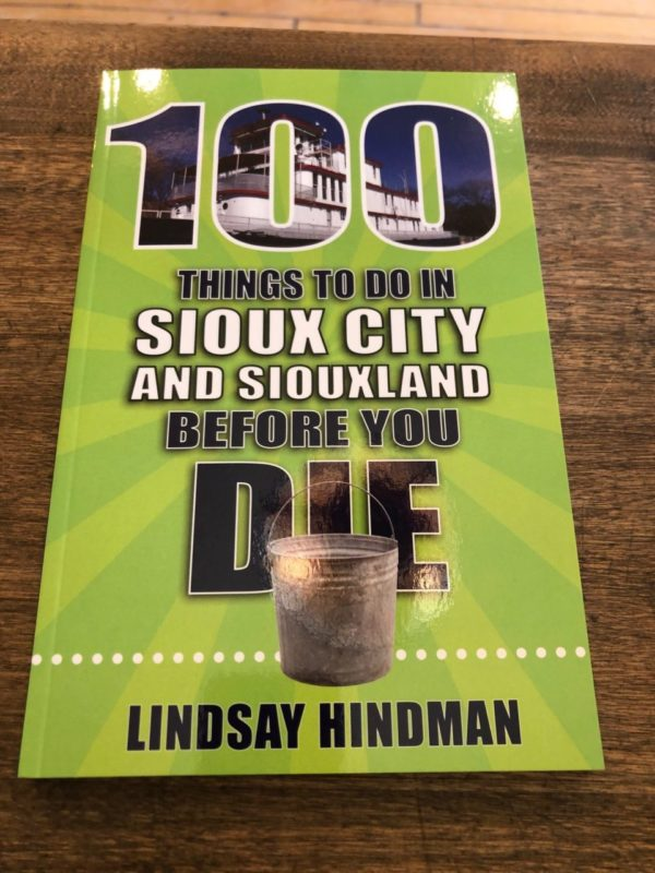 100 Things to Do in Sioux City and Siouxland Before You Die book by Lindsay Hindman