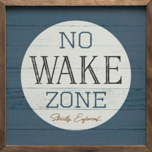 No Wake Zone – Kendrick Home Wood Sign
