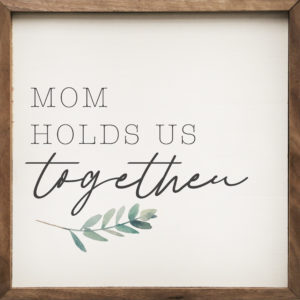 Mom Holds Us – Kendrick Home Wood Sign