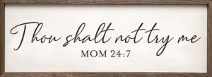 Thou Shalt Not Try Me – Kendrick Home Wood Sign