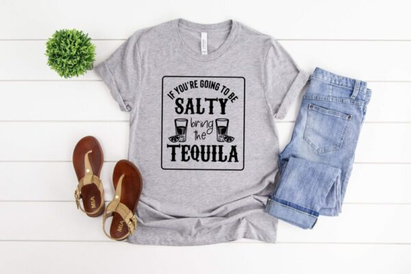 If You Are Going to Be Salty Bring The Tequila Tee