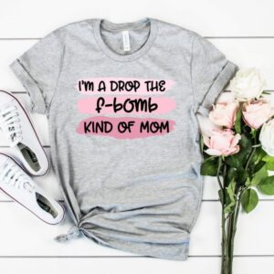 I'm A Drop The Bomb Kind Of Mom Tee
