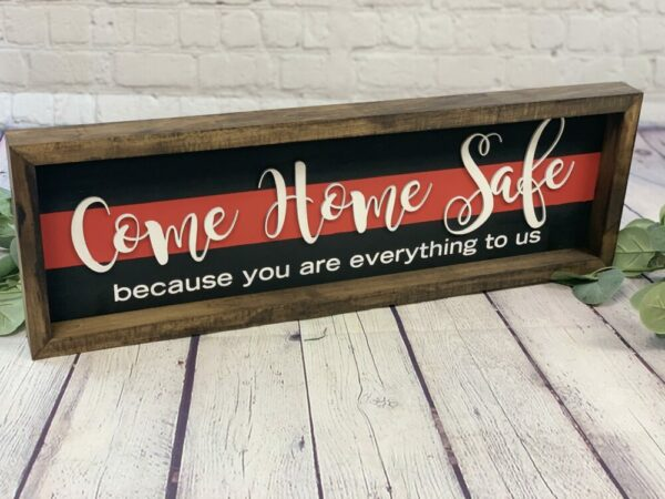 Come Home Safe You are Everything to Us Sign