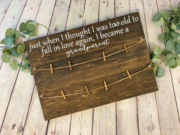 Just When I Thought I was Too Old To Fall In Love Again Photo Holder Sign