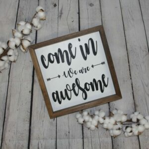 Come In We Are Awesome Mini Farmhouse Sign