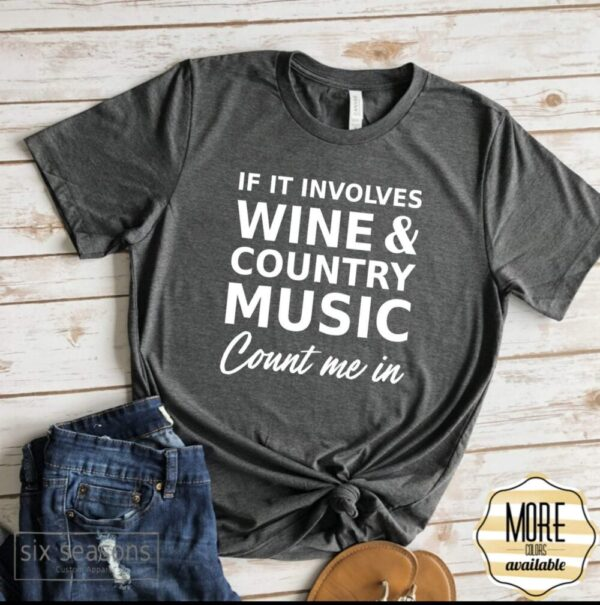 If It Involves Wine And Country Music Count Me In Tee