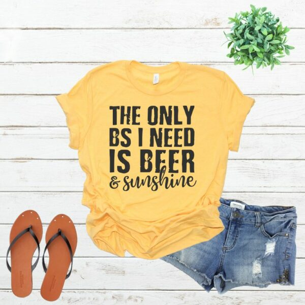 The Only BS I need is Beer and Sunshine Tee
