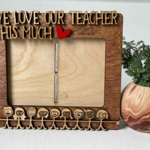 We Love Our Teacher This Much Photo Frame | Teacher Gift
