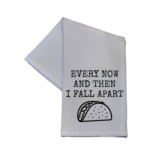 Every Now And Then I Fall Apart  16×24 Tea Towel