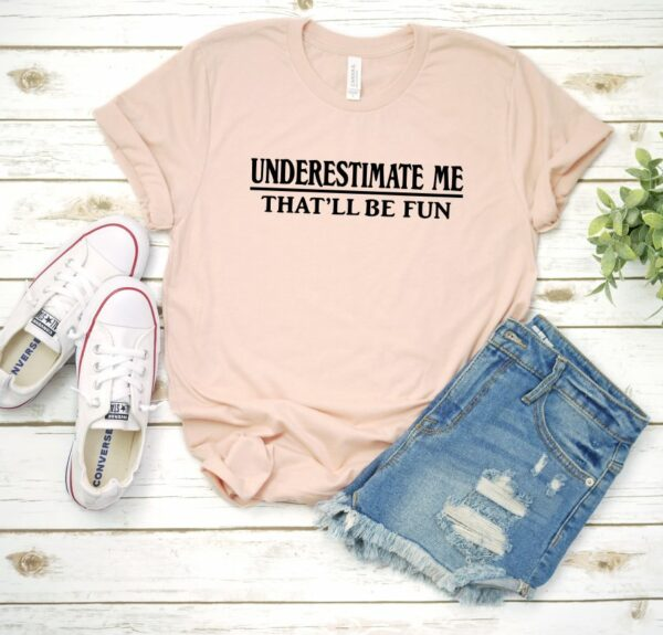 Underestimate Me That Will Be Fun Tee