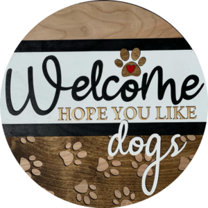 Hope You Like Dogs Round Door Hanger Welcome Sign