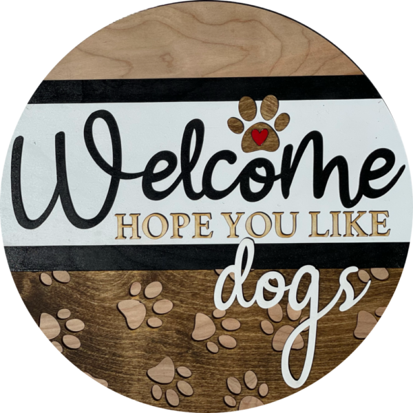 Hope You Like Dogs Round Front Door Hanger Welcome Sign