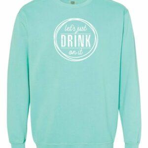Let's Just Drink Crewneck Sweatshirt