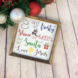 Dance Like Frosty Shine Like Rudolph Give Like Santa Love Like Jesus Framed Sign